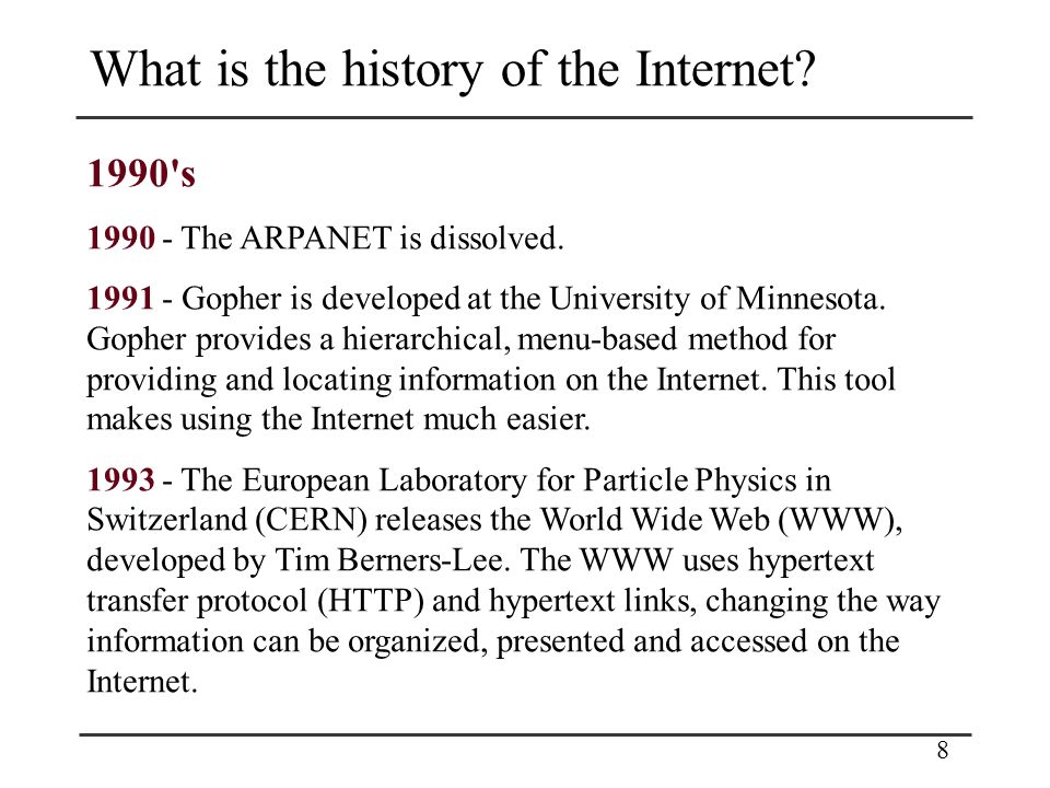 8 What is the history of the Internet. 1990 s 1990 - The ARPANET is dissolved.