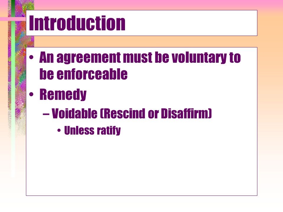 Chapter 13 voluntary consent introduction an agreement must be 2 introduction an agreement must be voluntary to be enforceable remedy voidable rescind or disaffirm unless ratify platinumwayz