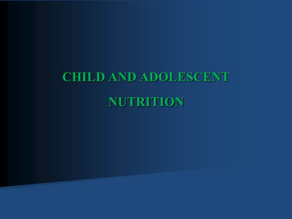 CHILD AND ADOLESCENT NUTRITION