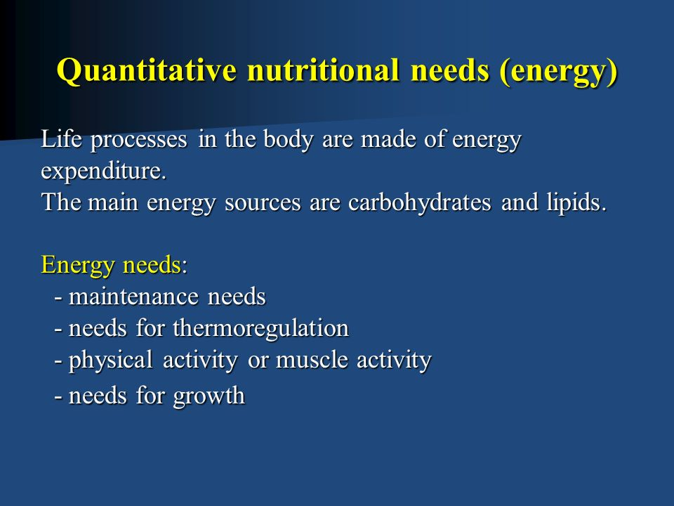 Quantitative nutritional needs (energy) Life processes in the body are made of energy expenditure.