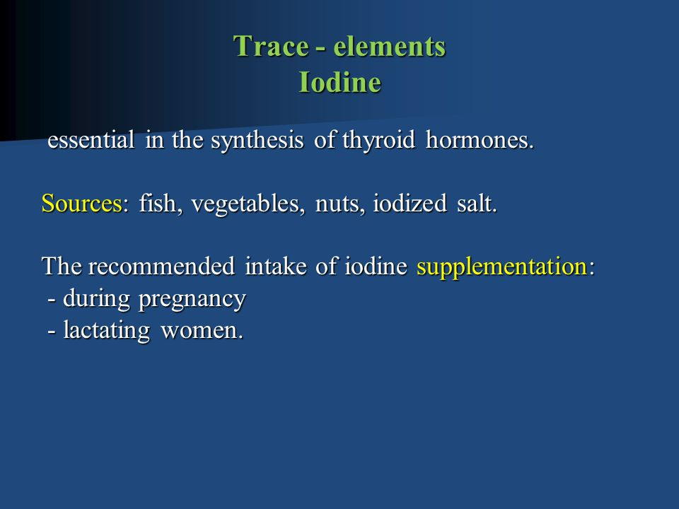 Trace - elements Iodine essential in the synthesis of thyroid hormones.