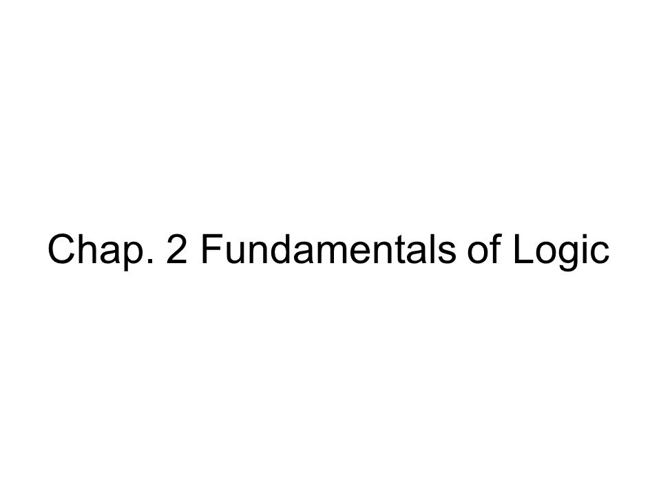 Chap. 2 Fundamentals of Logic
