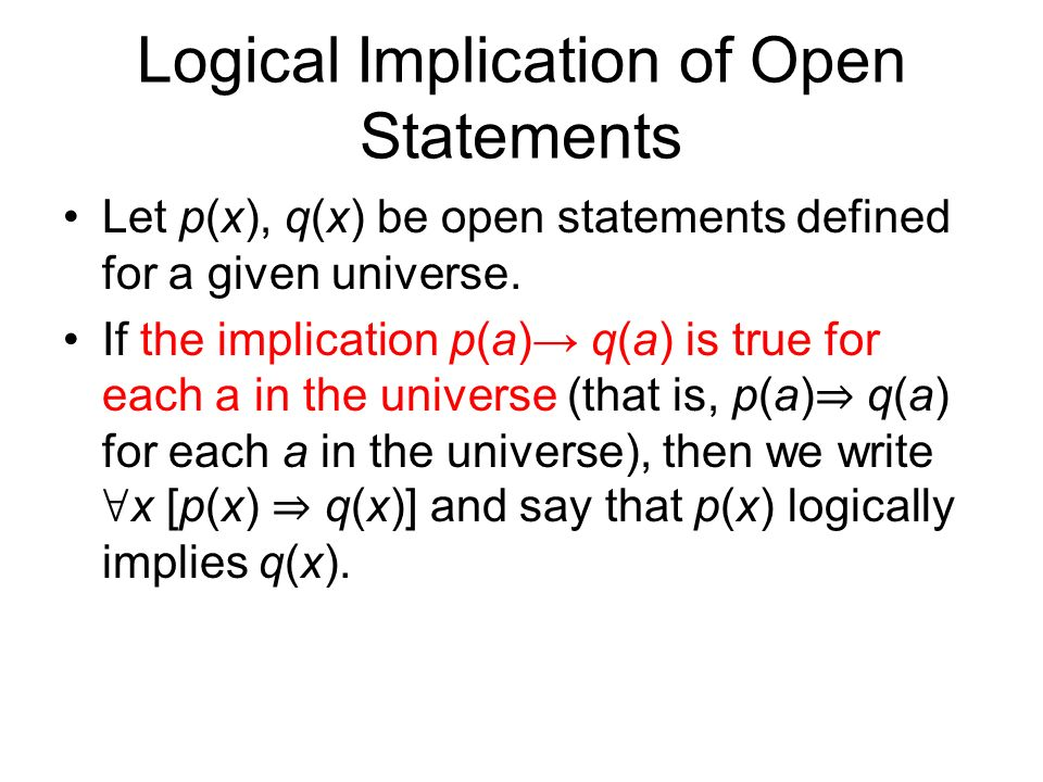 Logical Implication of Open Statements Let p(x), q(x) be open statements defined for a given universe.