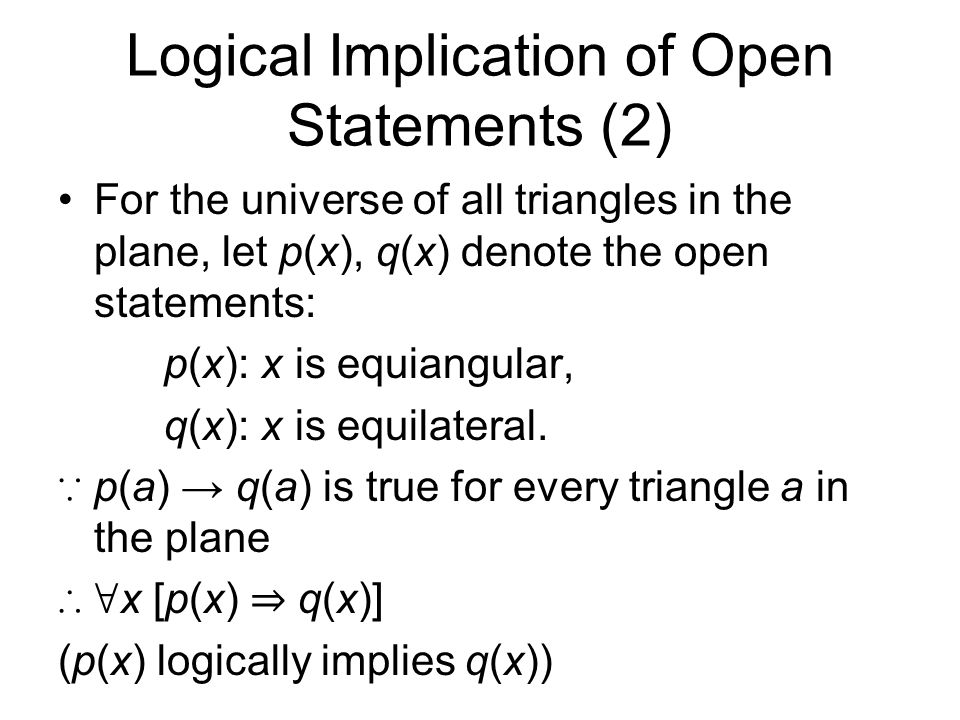 Logical Implication of Open Statements (2) For the universe of all triangles in the plane, let p(x), q(x) denote the open statements: p(x): x is equiangular, q(x): x is equilateral.