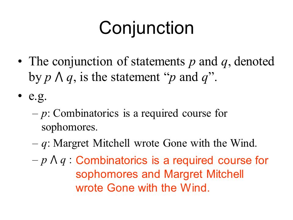 Conjunction The conjunction of statements p and q, denoted by p ⋀ q, is the statement p and q .
