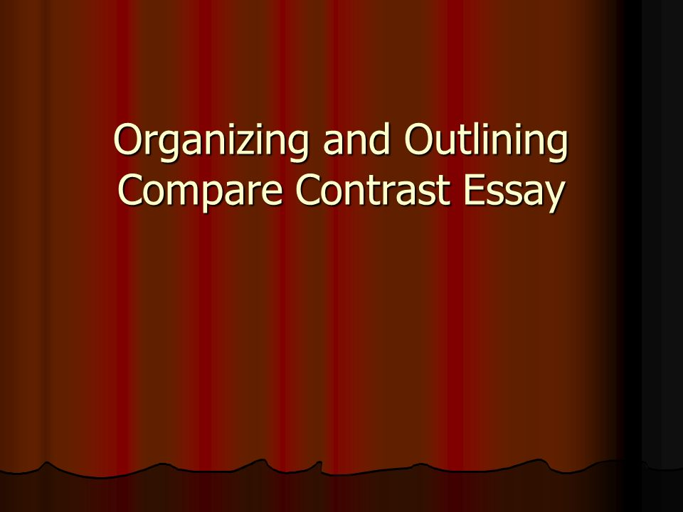 Organizing And Outlining Compare Contrast Essay. Organization When