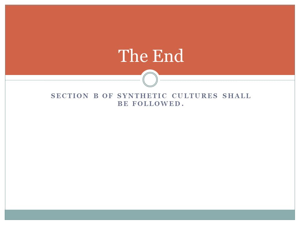 SECTION B OF SYNTHETIC CULTURES SHALL BE FOLLOWED. The End
