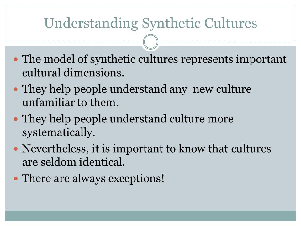 Understanding Synthetic Cultures The model of synthetic cultures represents important cultural dimensions.