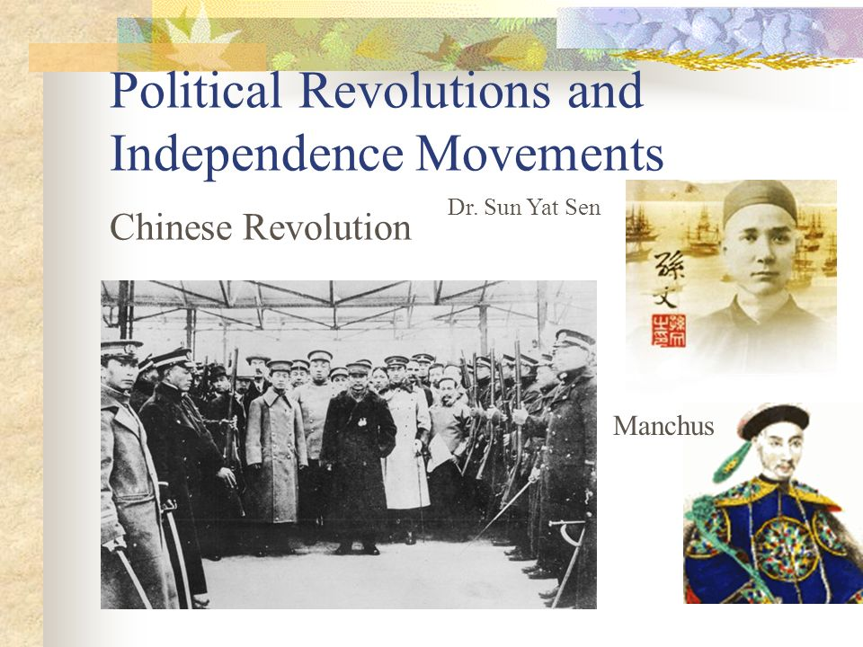 Political Revolutions and Independence Movements Chinese Revolution Dr. Sun Yat Sen Manchus