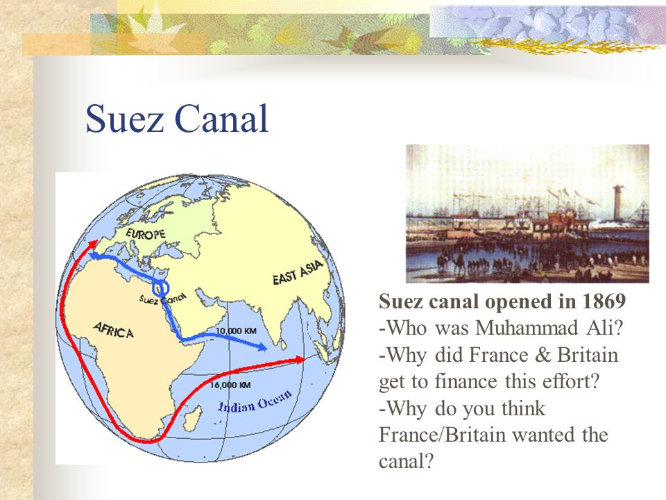 Suez Canal Suez canal opened in 1869 -Who was Muhammad Ali.