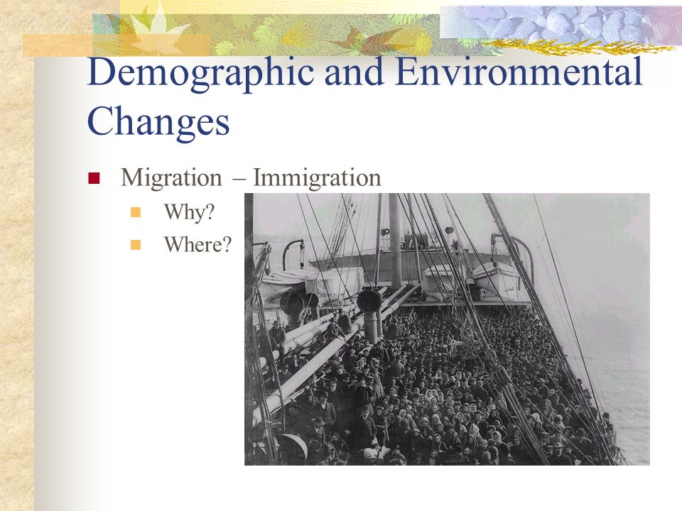Demographic and Environmental Changes Migration – Immigration Why Where