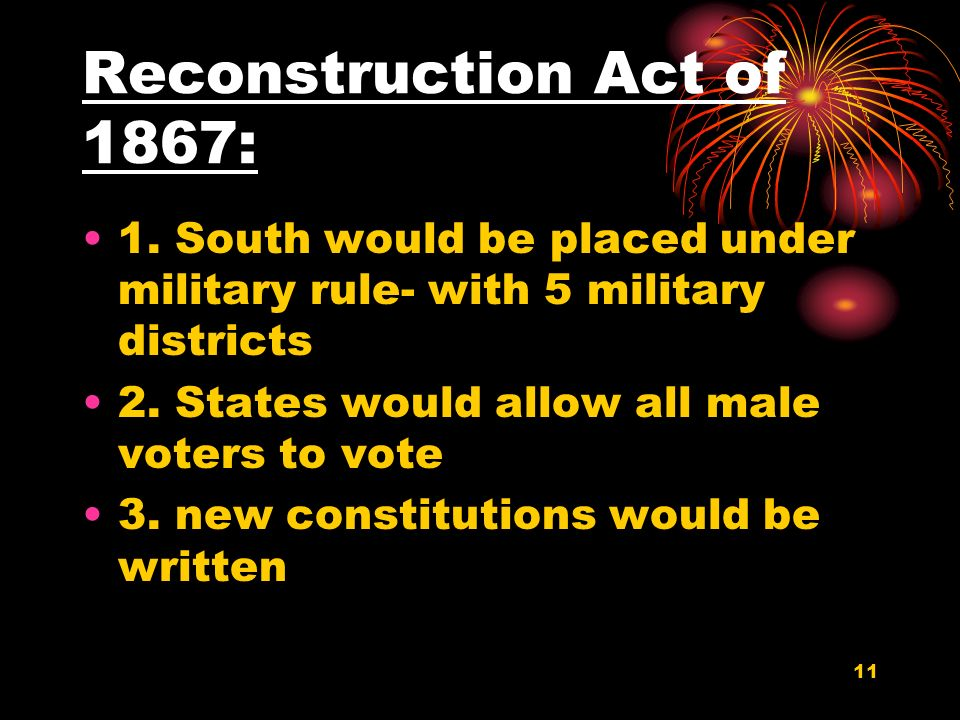11 Reconstruction Act of 1867: 1.