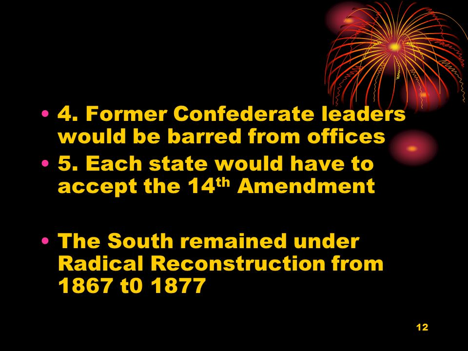 12 4. Former Confederate leaders would be barred from offices 5.