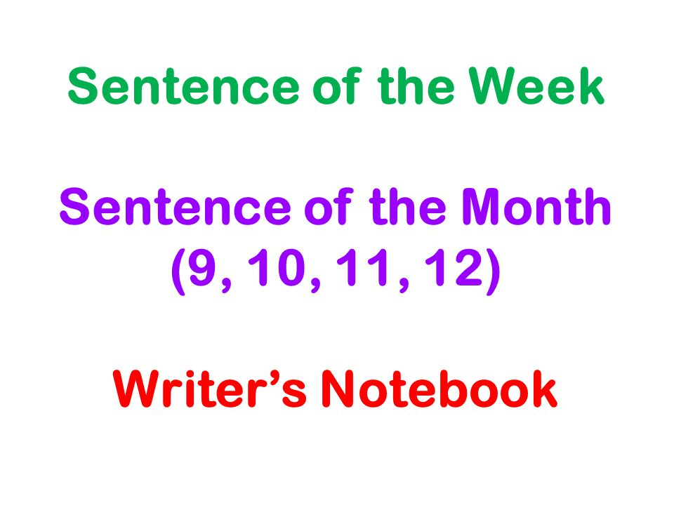 Sentence of the Week Sentence of the Month (9, 10, 11, 12) Writer's Notebook
