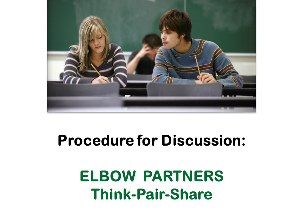 Procedure for Discussion: ELBOW PARTNERS Think-Pair-Share