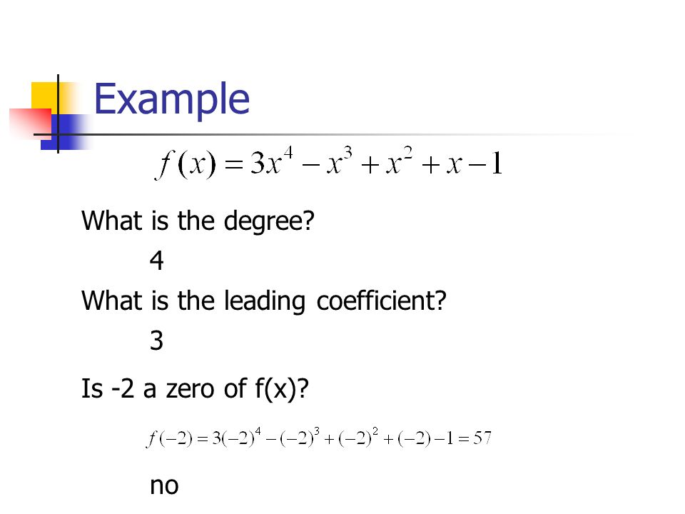 What is the degree 4 What is the leading coefficient 3 Is -2 a zero of f(x) no Example