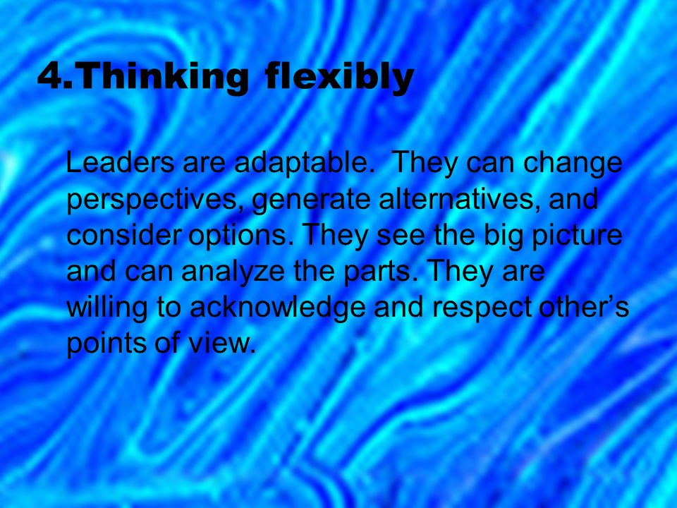 4.Thinking flexibly Leaders are adaptable.