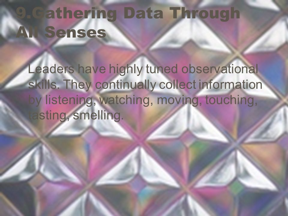 9.Gathering Data Through All Senses Leaders have highly tuned observational skills.