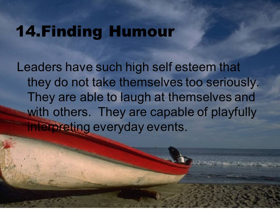 14.Finding Humour Leaders have such high self esteem that they do not take themselves too seriously.