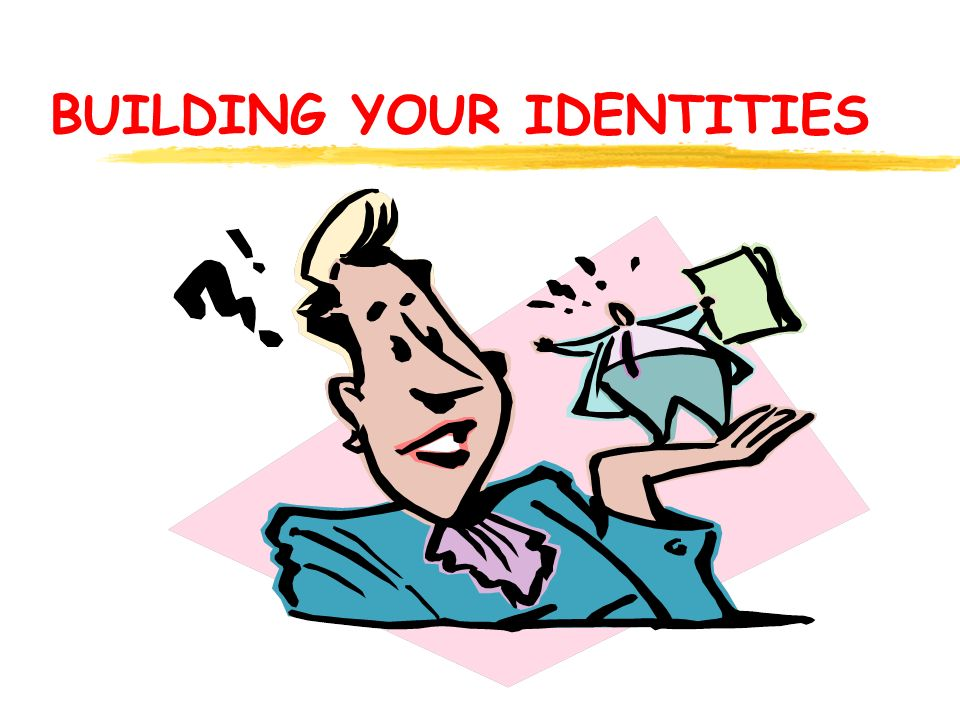 BUILDING YOUR IDENTITIES