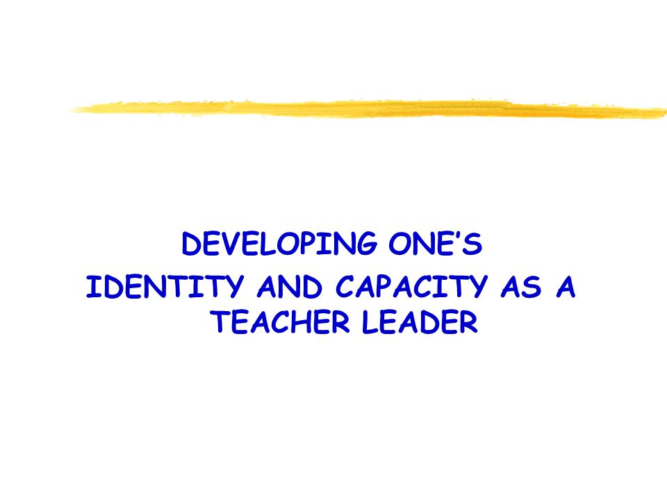 DEVELOPING ONE'S IDENTITY AND CAPACITY AS A TEACHER LEADER