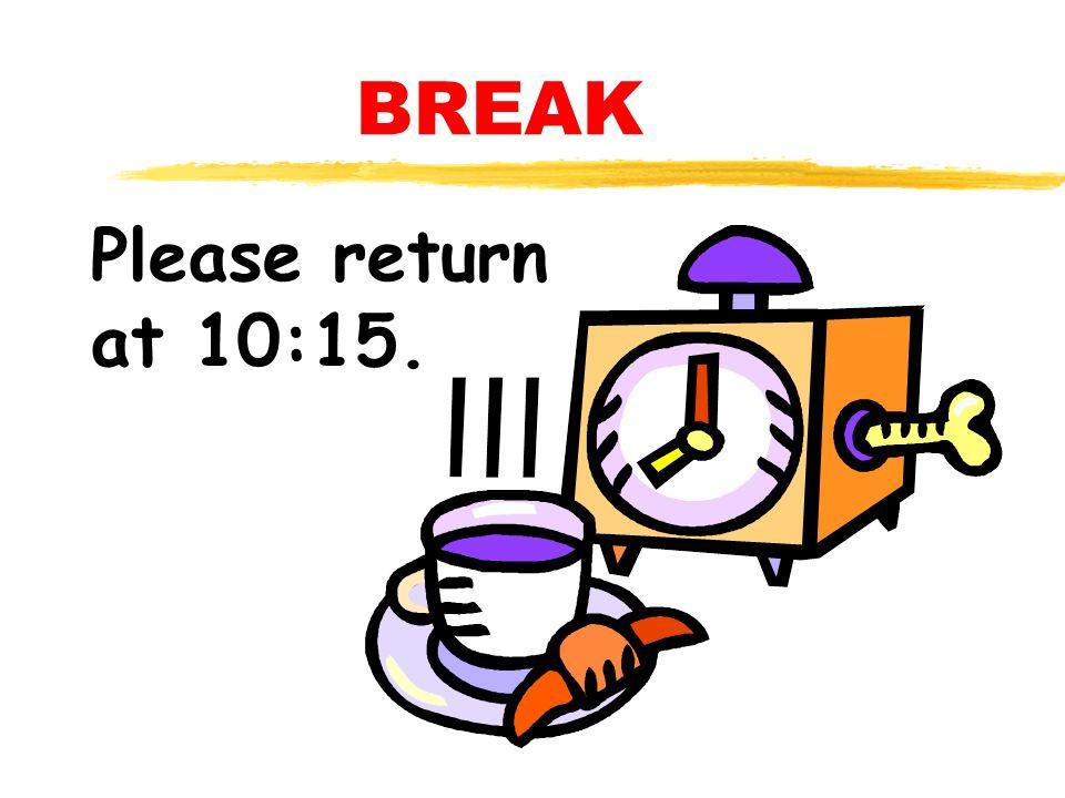 BREAK Please return at 10:15.