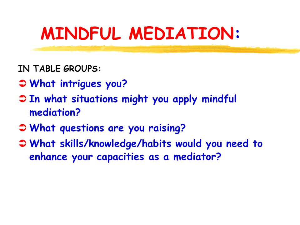 MINDFUL MEDIATION: IN TABLE GROUPS: ÜWhat intrigues you.