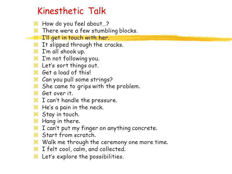 Kinesthetic Talk zHow do you feel about…. zThere were a few stumbling blocks.