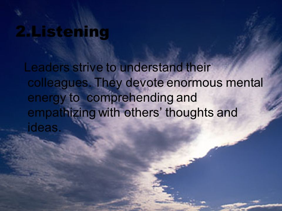 2.Listening Leaders strive to understand their colleagues.
