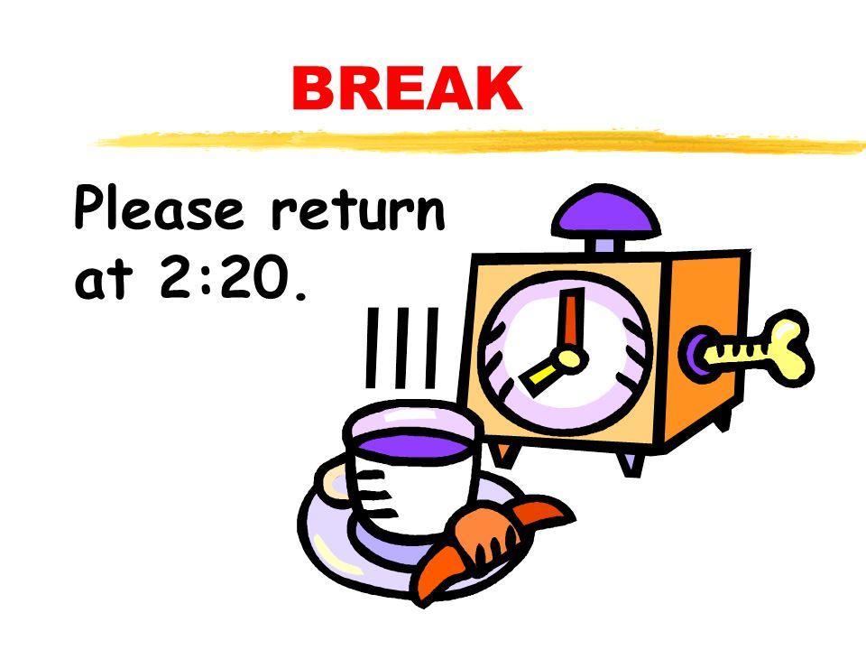 BREAK Please return at 2:20.