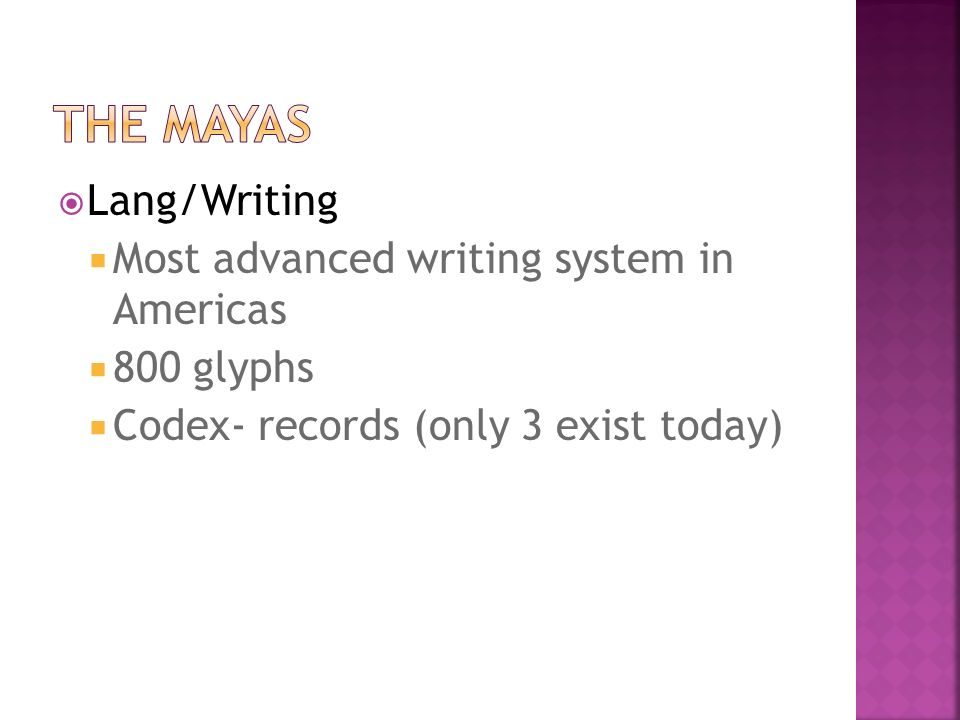  Lang/Writing  Most advanced writing system in Americas  800 glyphs  Codex- records (only 3 exist today)