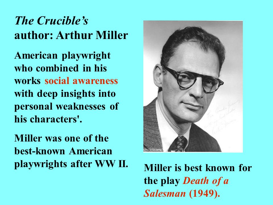 historical context arthur miller links 1historical context and literary merit 2 arthur miller warns in the preface to the crucible that this play is not history, but it is certainly dependent on historical events for its story the text concerns two periods of american history the primary period of this play is the 17th century, specifically the time.
