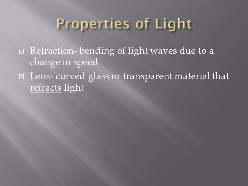  Lens- curved glass or transparent material that refracts light