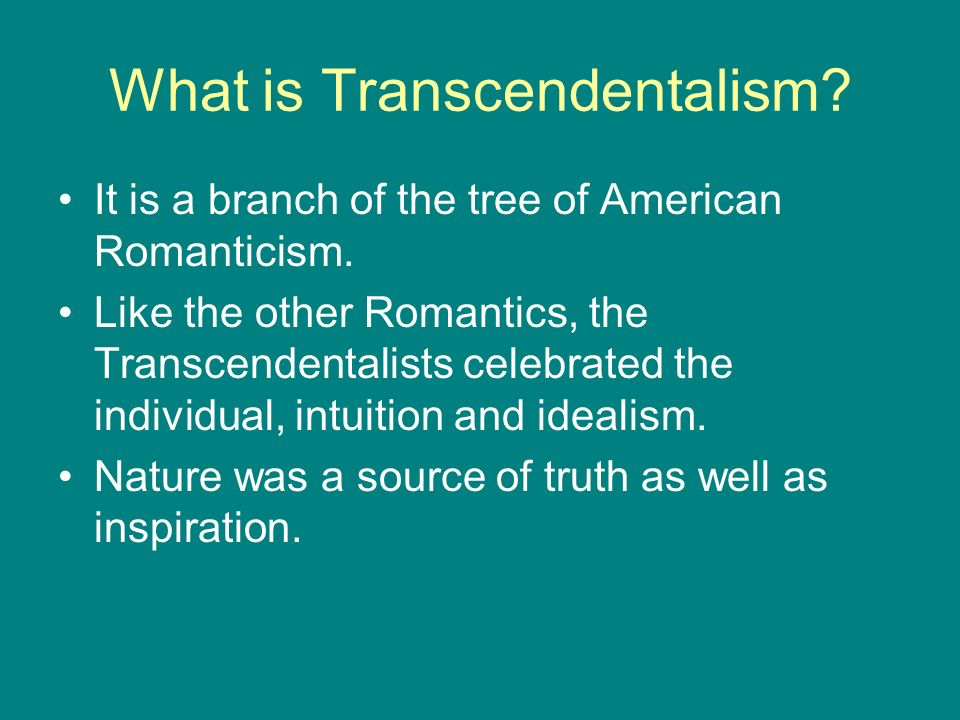 What is Transcendentalism. It is a branch of the tree of American Romanticism.