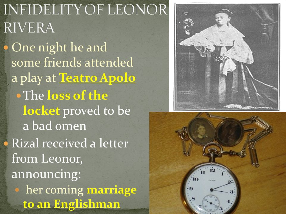 One night he and some friends attended a play at Teatro Apolo The loss of the locket proved to be a bad omen Rizal received a letter from Leonor, announcing: her coming marriage to an Englishman