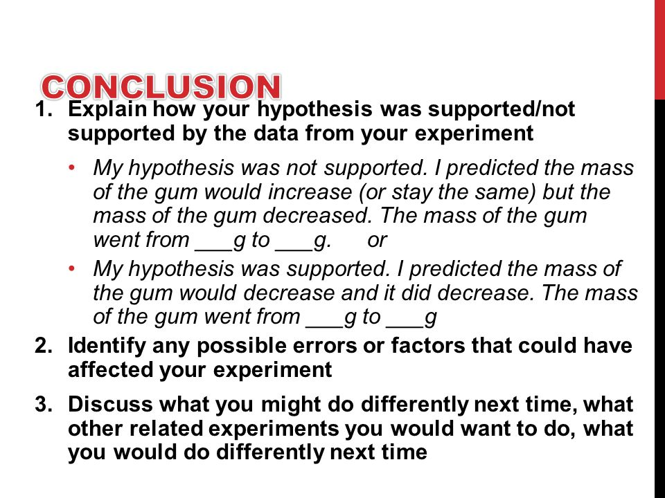 1.Explain how your hypothesis was supported/not supported by the data from your experiment My hypothesis was not supported.