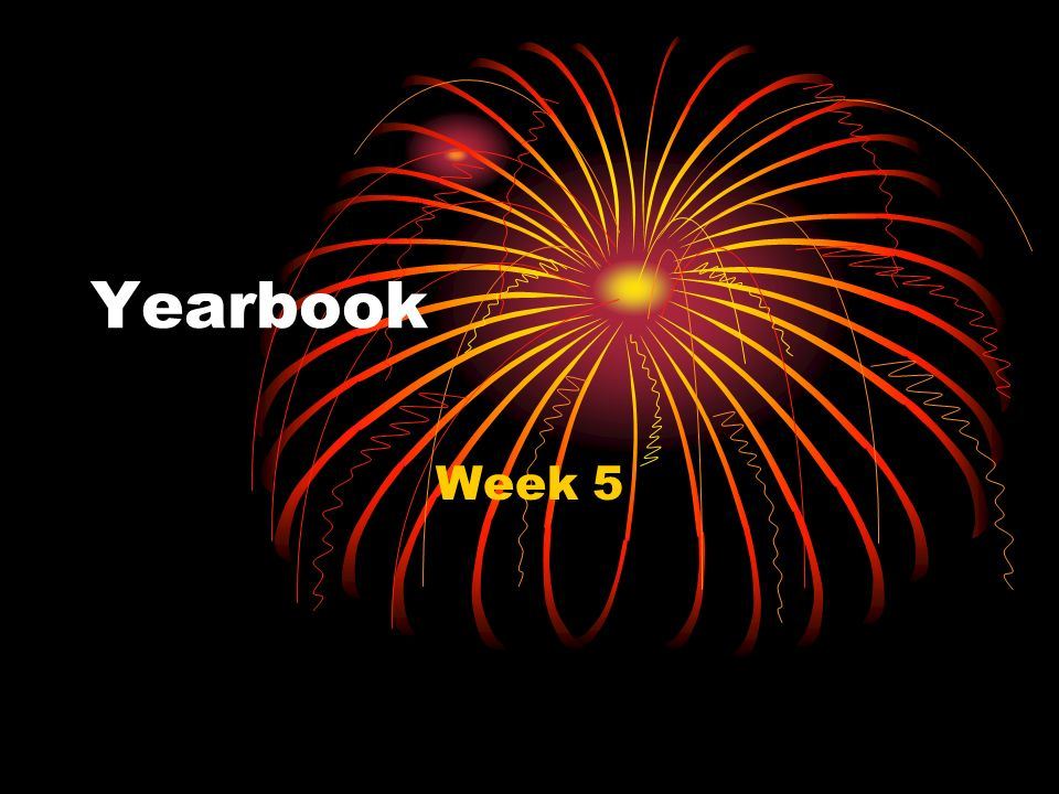 Yearbook Week 5