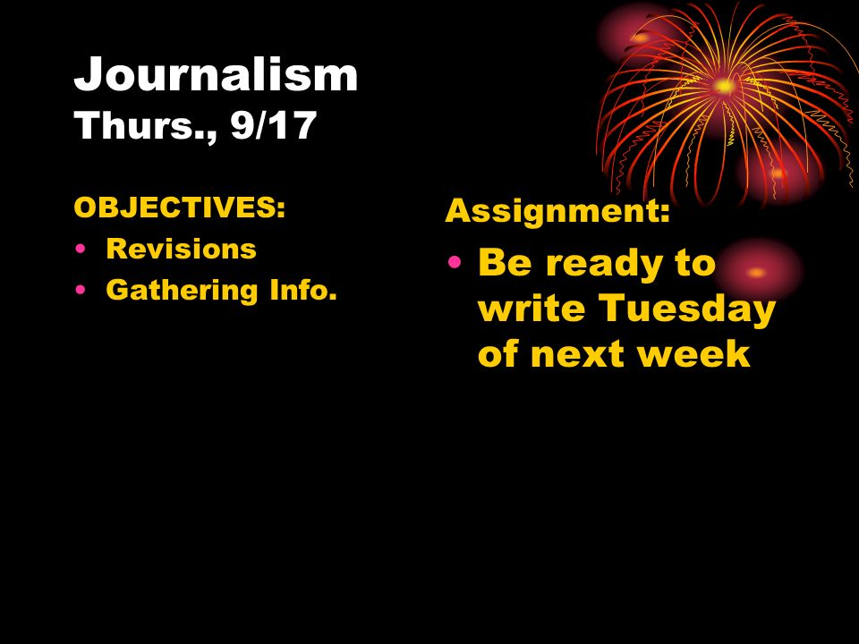 Journalism Thurs., 9/17 OBJECTIVES: Revisions Gathering Info.