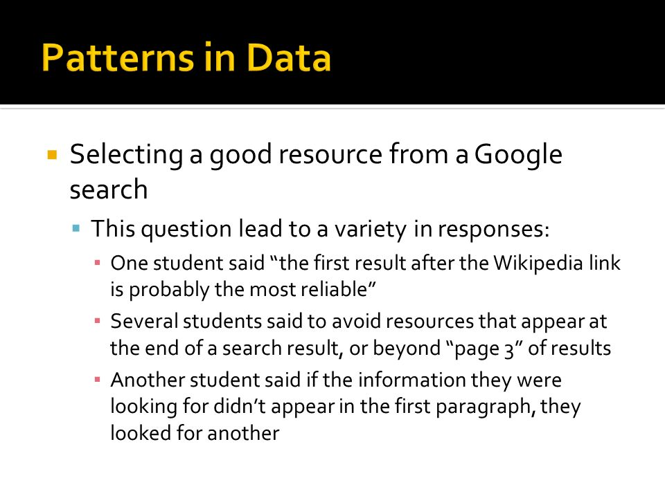  Teacher observations of in class research:  Students can identify reliable resources, but they don't have the skills to find them in Google searches  When circulating around the room, many students started their search with Science fair projects on…  Some students still searched with one word, while many were typing in whole sentences into the search engine  If the reading level was challenging, they automatically ruled it out  Make students were reading Wikipedia to understand topics in science that were confusing