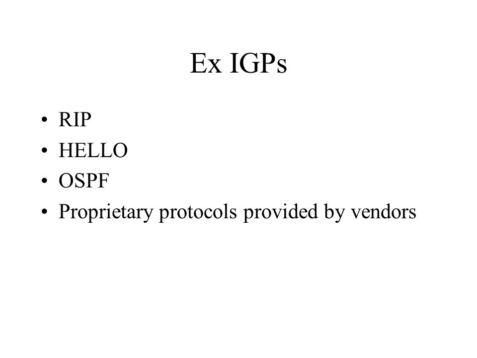 Ex IGPs RIP HELLO OSPF Proprietary protocols provided by vendors