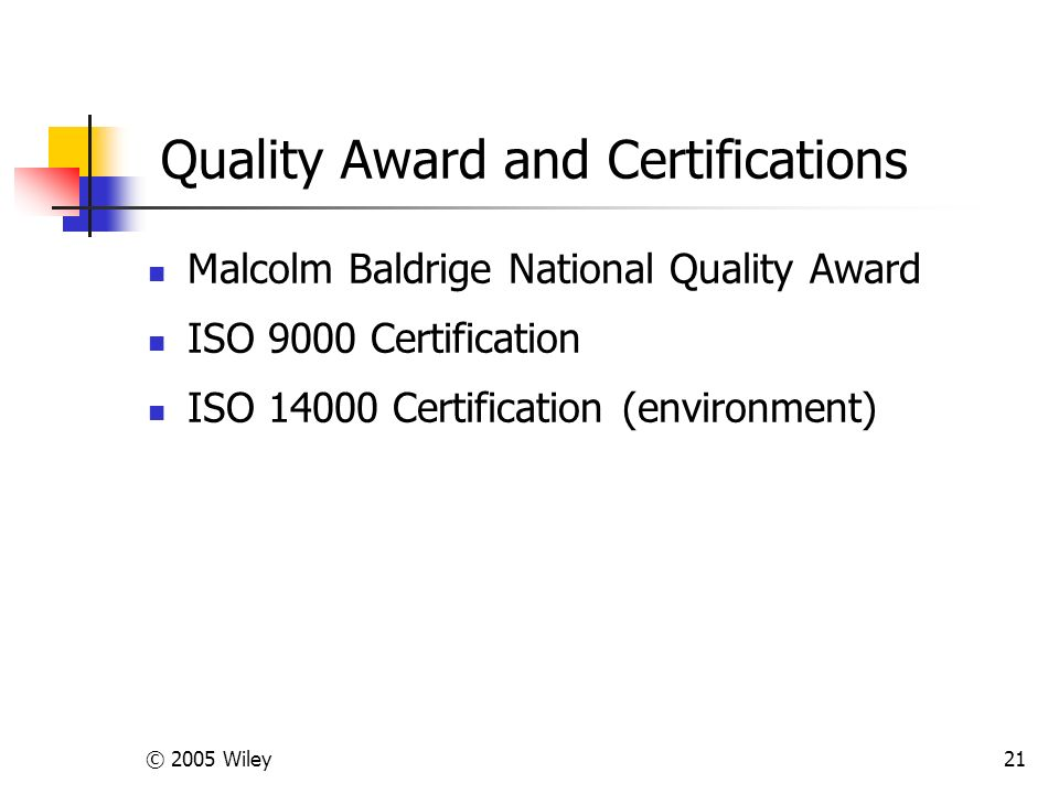 © 2005 Wiley21 Quality Award and Certifications Malcolm Baldrige National Quality Award ISO 9000 Certification ISO 14000 Certification (environment)