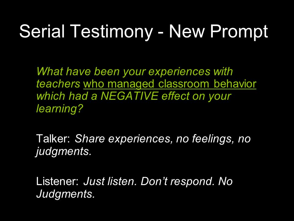 Serial Testimony - New Prompt What have been your experiences with teachers who managed classroom behavior which had a NEGATIVE effect on your learnin