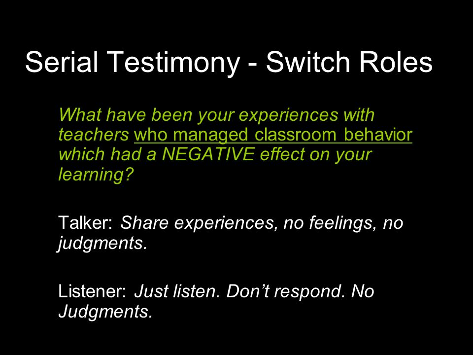 Serial Testimony - Switch Roles What have been your experiences with teachers who managed classroom behavior which had a NEGATIVE effect on your learning.
