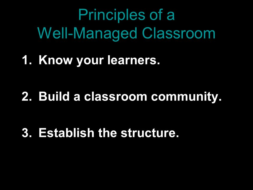 Principles of a Well-Managed Classroom 1.Know your learners.