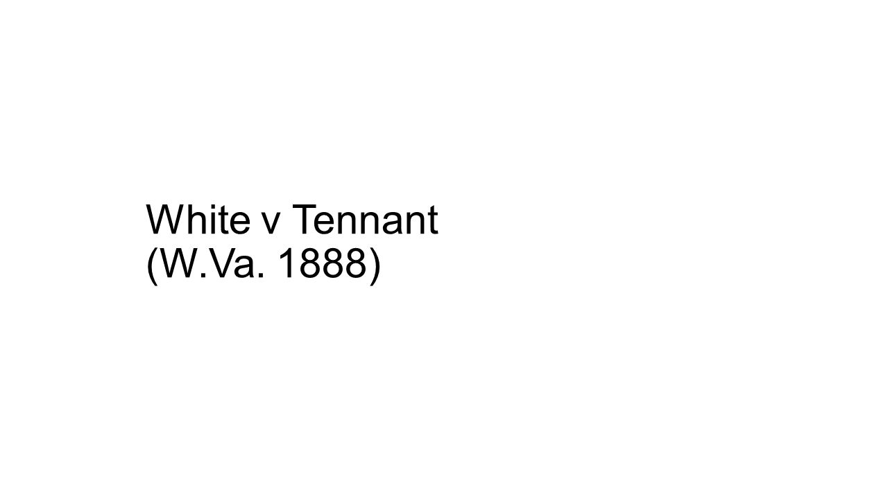 White v Tennant (W.Va. 1888)