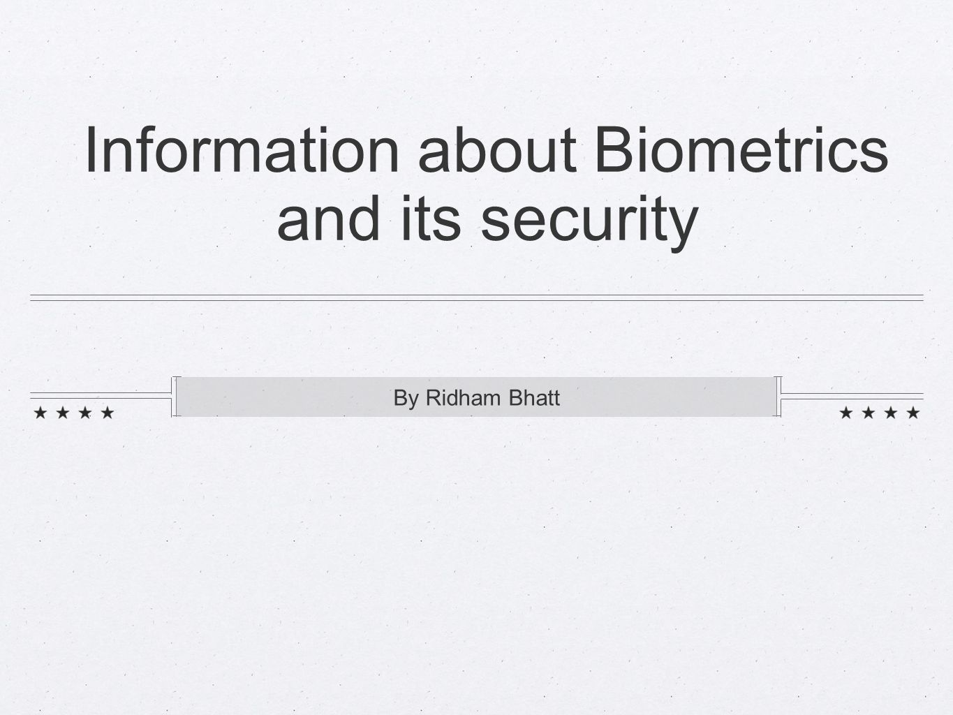 Information about Biometrics and its security By Ridham Bhatt