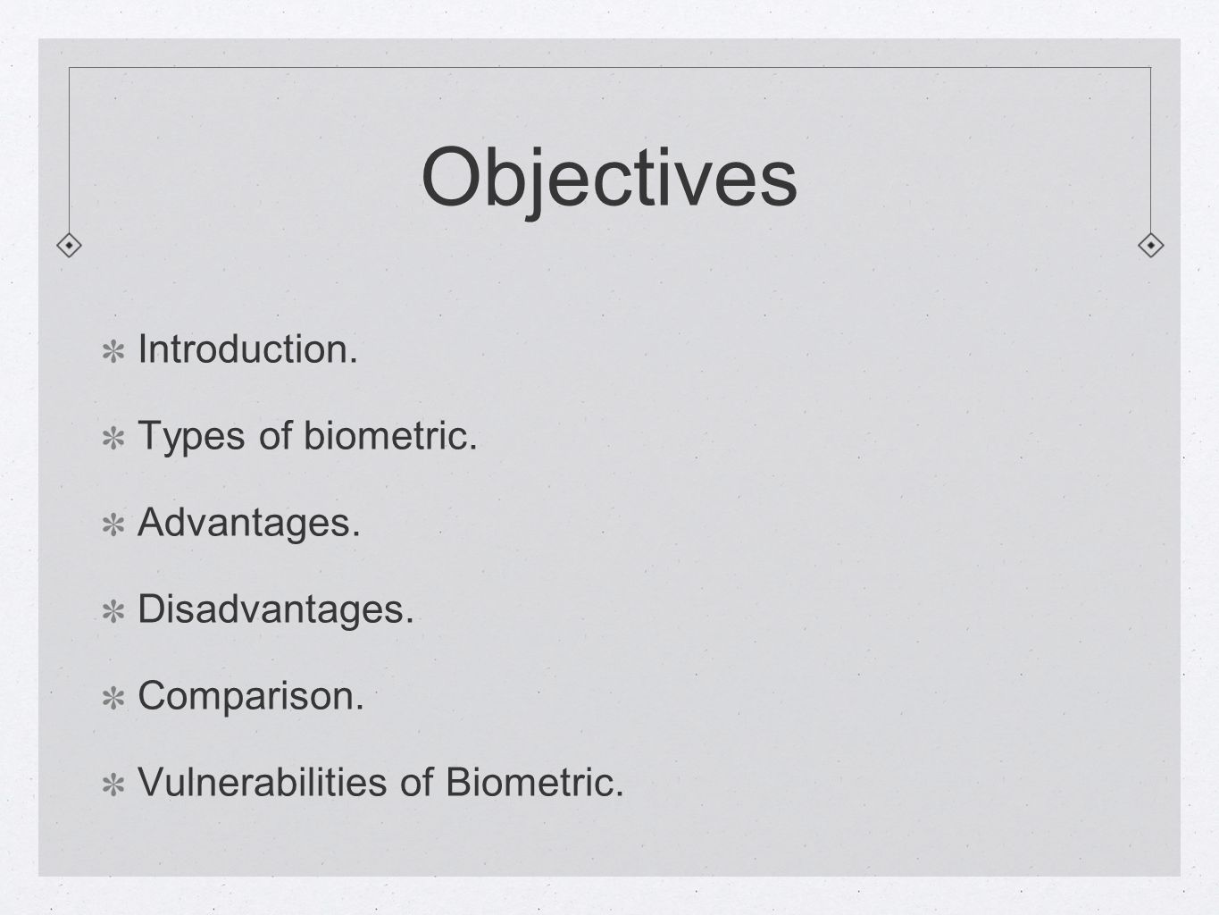 Objectives Introduction. Types of biometric. Advantages.
