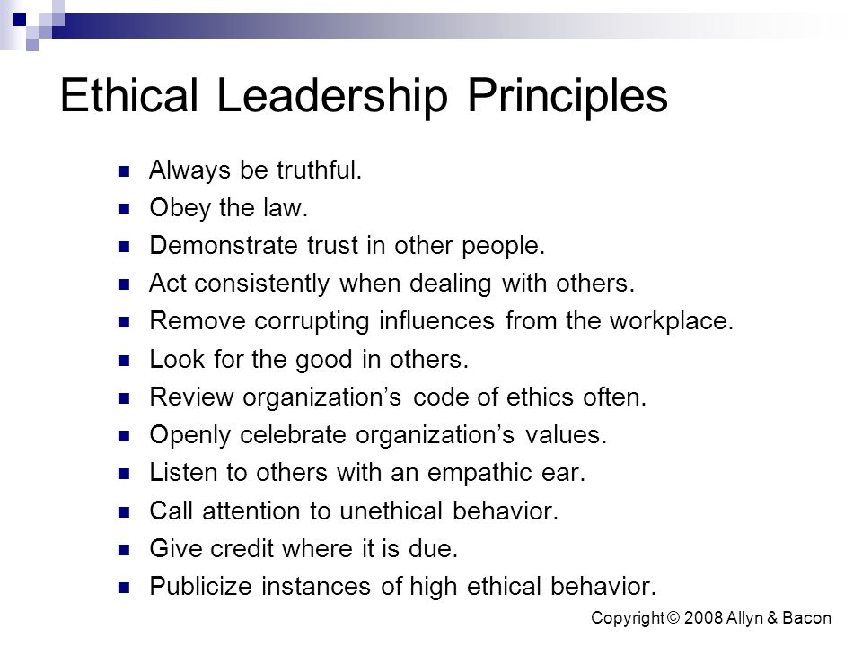 Copyright © 2008 Allyn & Bacon Ethical Leadership Principles Always be truthful.