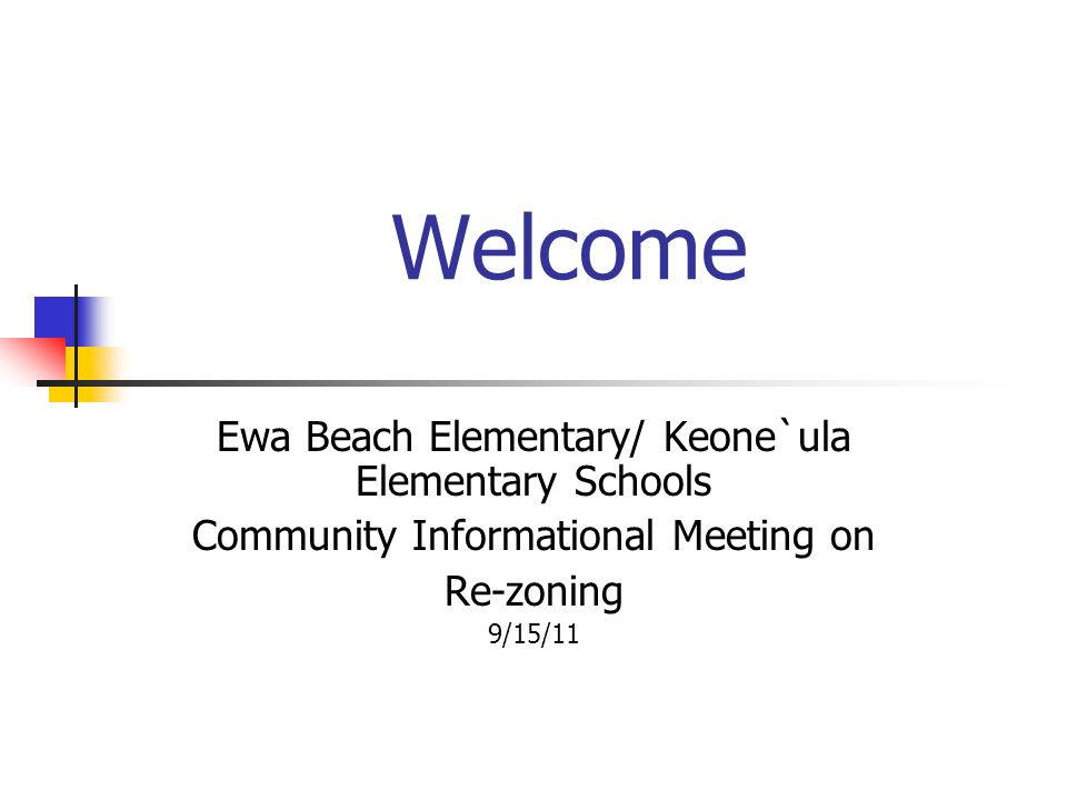 Welcome Ewa Beach Elementary/ Keone`ula Elementary Schools Community Informational Meeting on Re-zoning 9/15/11