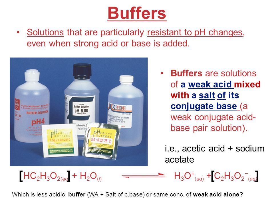 Acids and Bases Buffers Solutions that are particularly resistant to pH changes, even when strong acid or base is added.